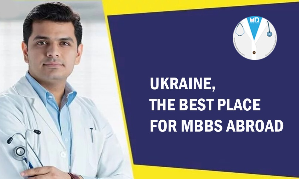 Ukraine, the Best Place for MBBS Abroad