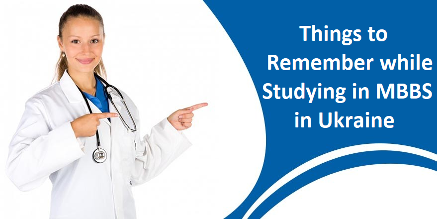 Things to Remember while Studying in MBBS in Ukraine