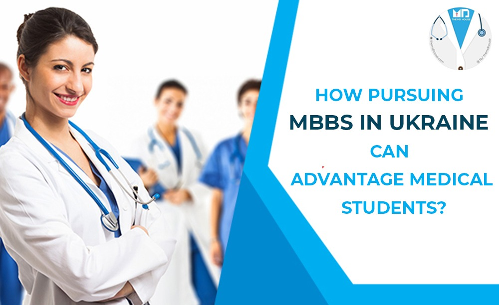 MBBS in Ukraine can advantage Medical Students